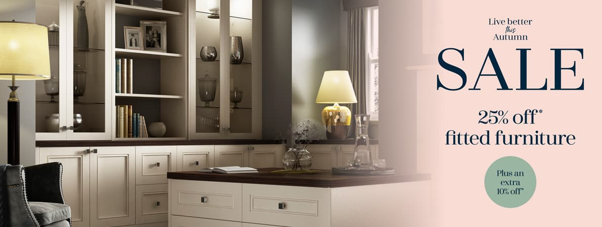 The Live Better This Autumn Sale is now on! Get 25% off fitted furniture, plus an Extra 10% off.