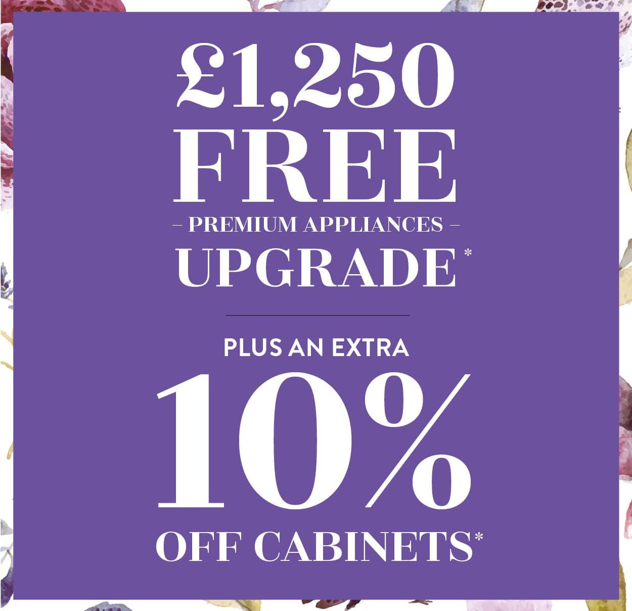 Kitchen Summer Sale Now On. Upto £1250 free appliances upgrade. Plus an extra 10% off cabinets.