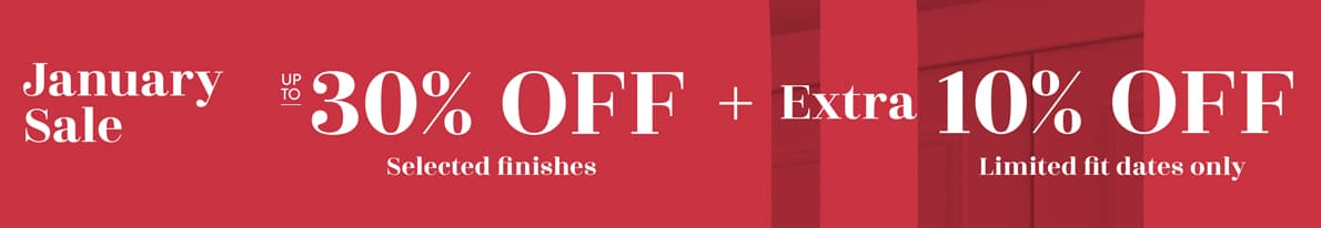 January Sale Up to 30% off Banner on selected finishes + extra 10% off limited fit dates only.